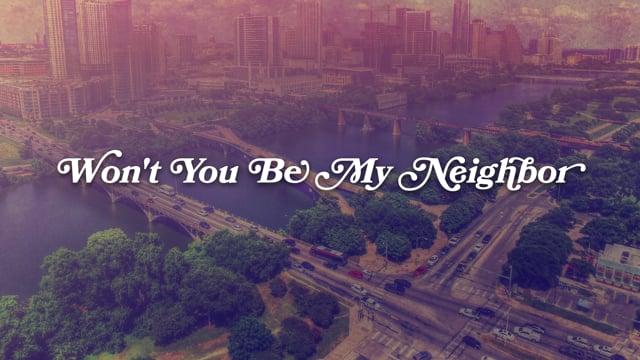 Won't You Be My Neighbor - How Do I Love?