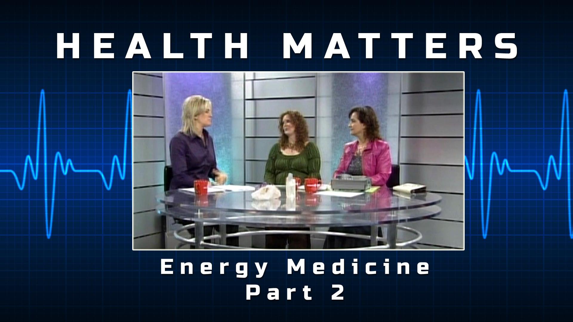 Health Matters – Energy Medicine
