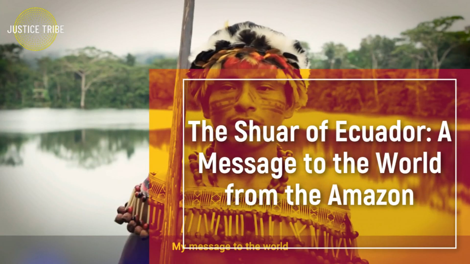 The Shuar of Ecuador: A Message to the World from the Amazon