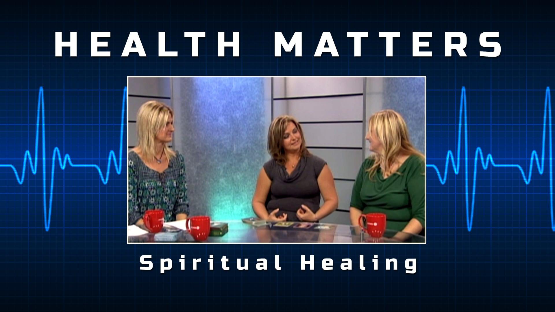 Health Matters – Spiritual Healing