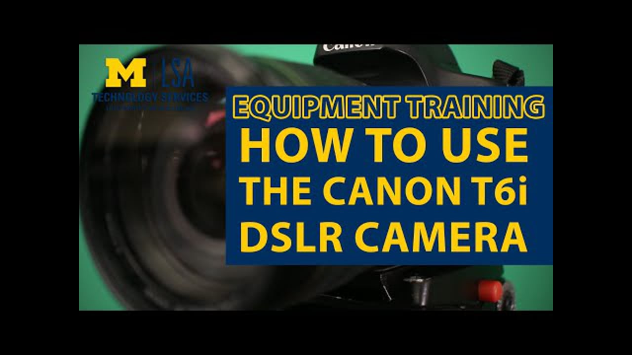 How to Use the Canon Rebel T6i DSLR | LSA University of Michigan
