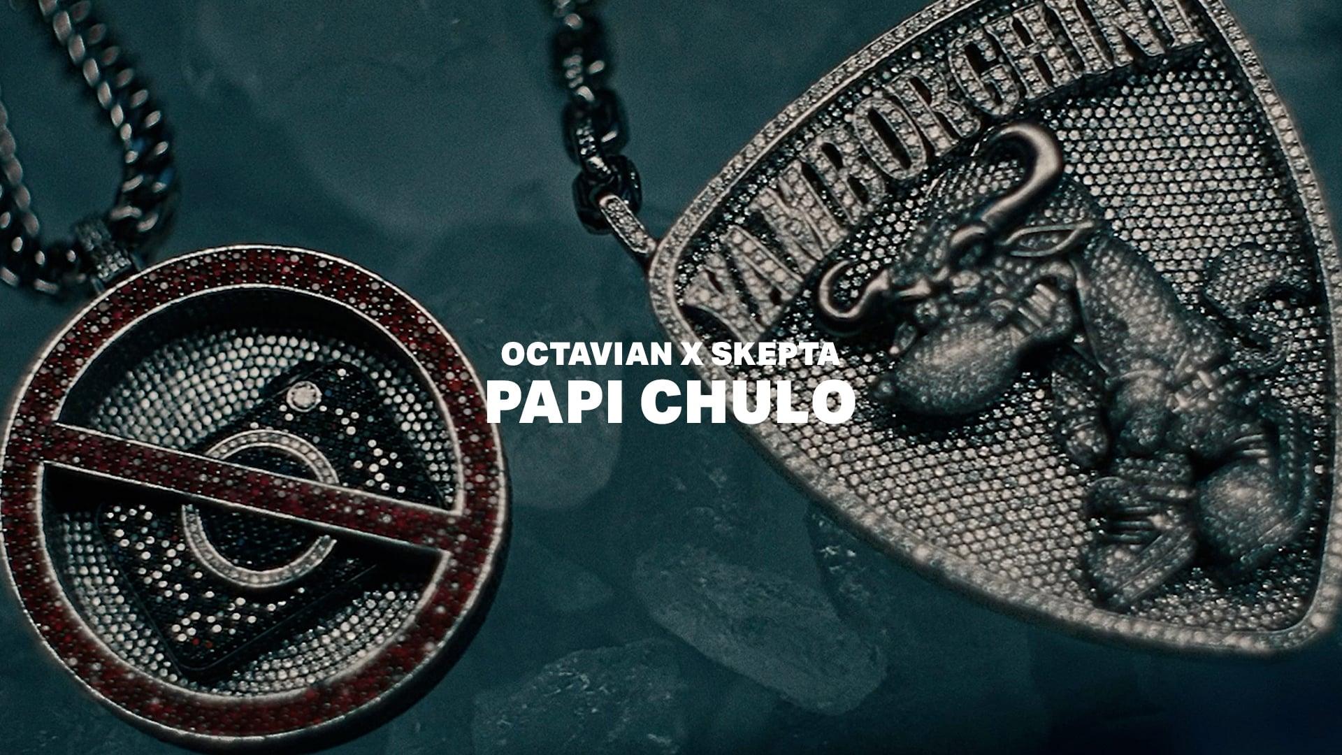 OCTAVIAN x SKEPTA ▲ 'Papi Chulo'