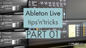 Ableton Live tips and tricks PART 01