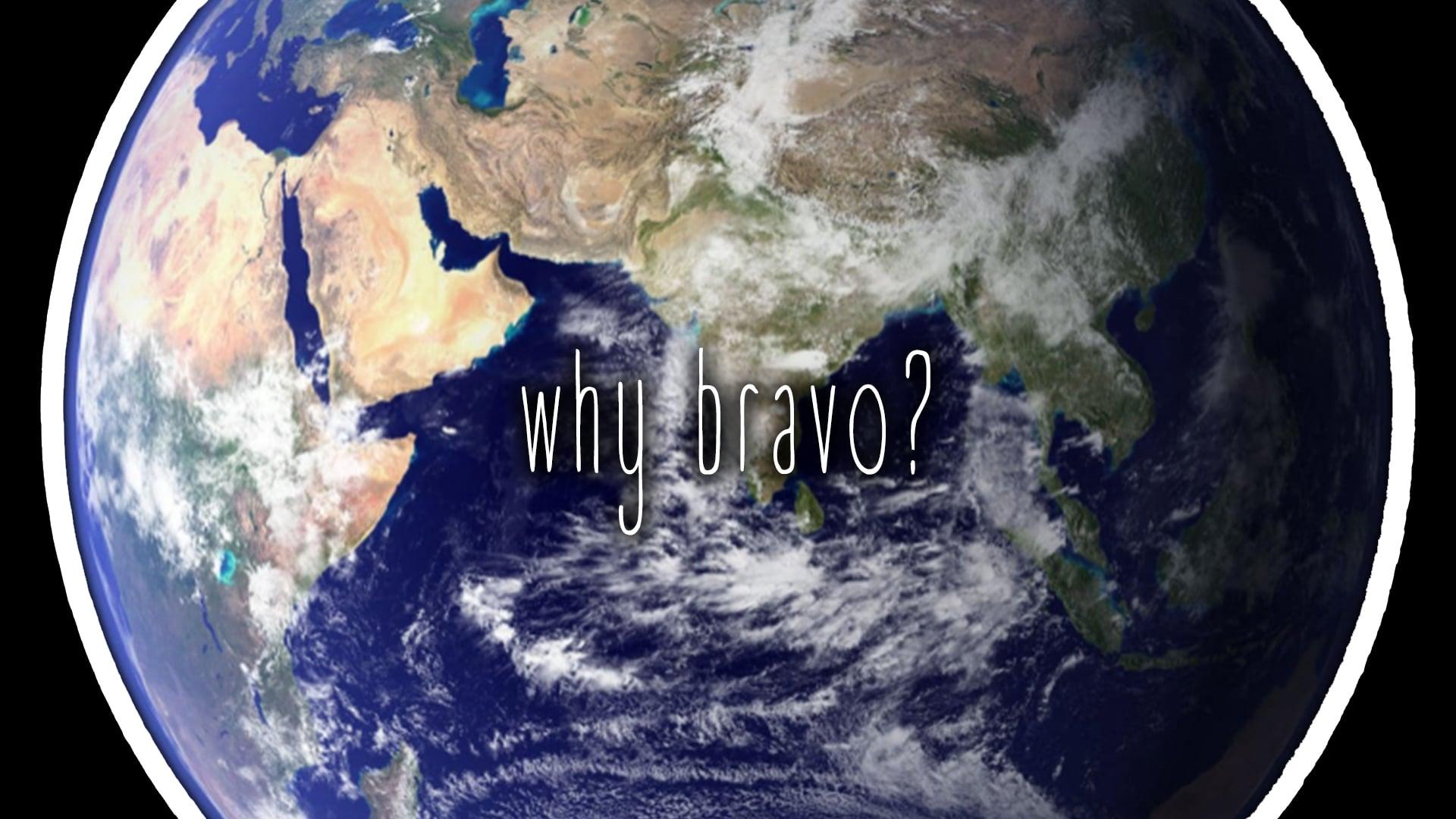 Why Bravo?