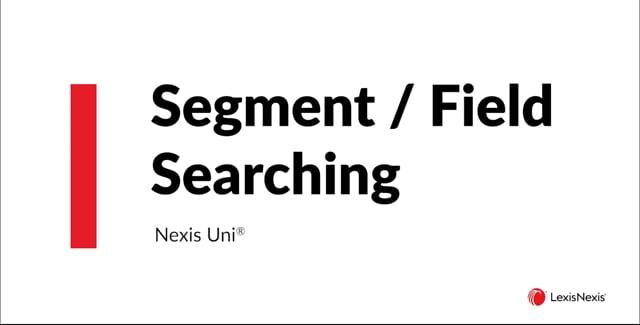 Nexis Uni Segment / Field Searching ES WB