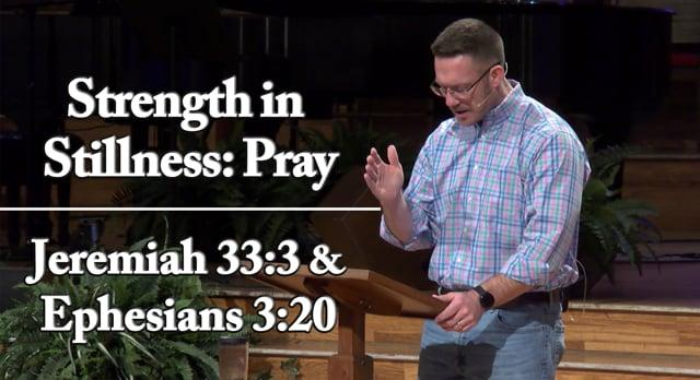 Strength in Stillness: Pray | Jeremiah 33:3 & Ephesians 3:20 | Vespers for March 27, 2020