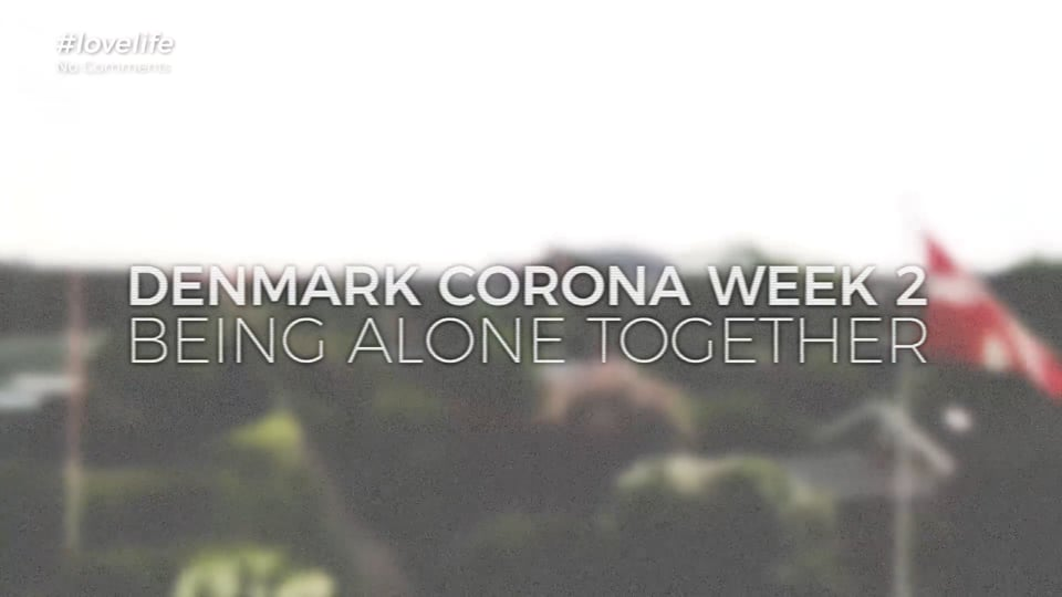 DENMARK CORONA WEEK 2, BEING ALONE TOGETHER - #lovelife...stories with no comments