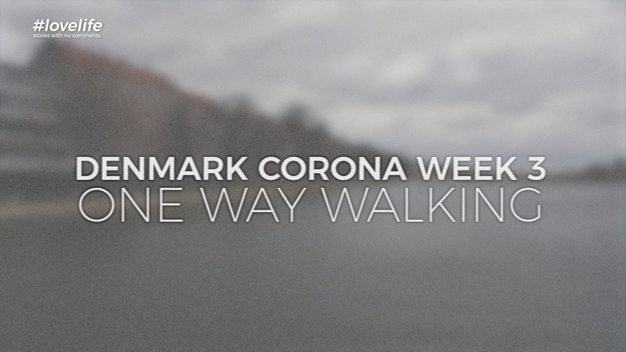 DENMARK CORONA WEEK 3 - ONE WAY WALKING - #lovelife...stories with no comments