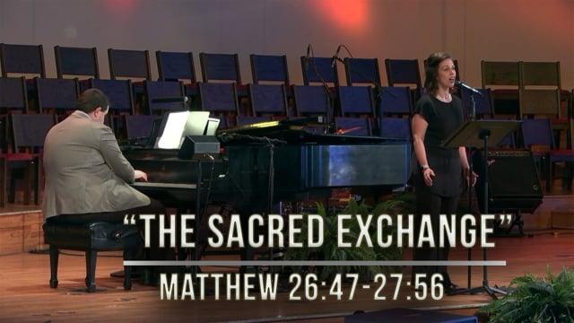 """The Sacred Exchange"" | Matthew 26:47-27:56 | Good Friday, April 10, 2020"