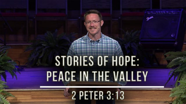 Stories of Hope: Peace in the Valley | 2 Peter 3:13 | April 24, 2020