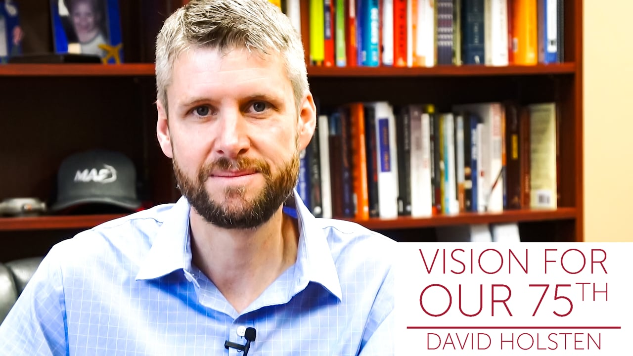 David Holsten - Vision for Our 75th