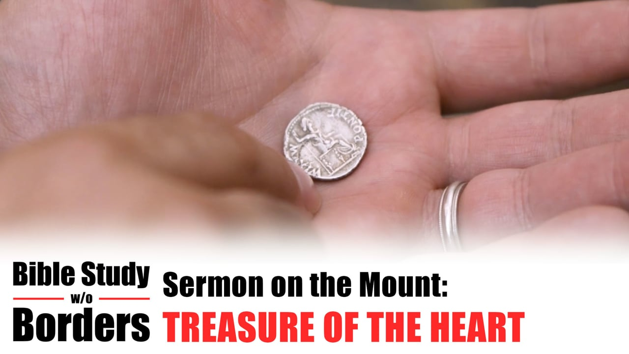 Treasure of the Heart - Bible Study Without Borders: Ep. 5 (Matt. 6:19-24)