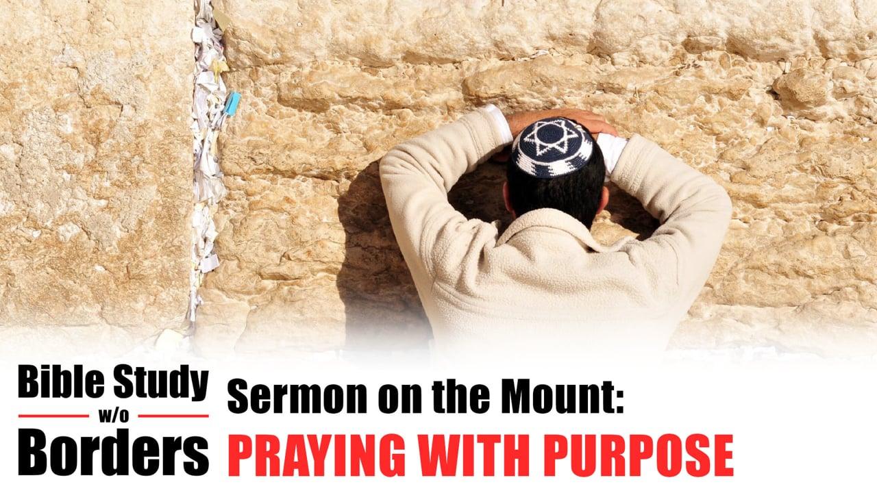 Praying with Purpose - Bible Study Without Borders: Ep. 4 (Matt. 6:5-15)