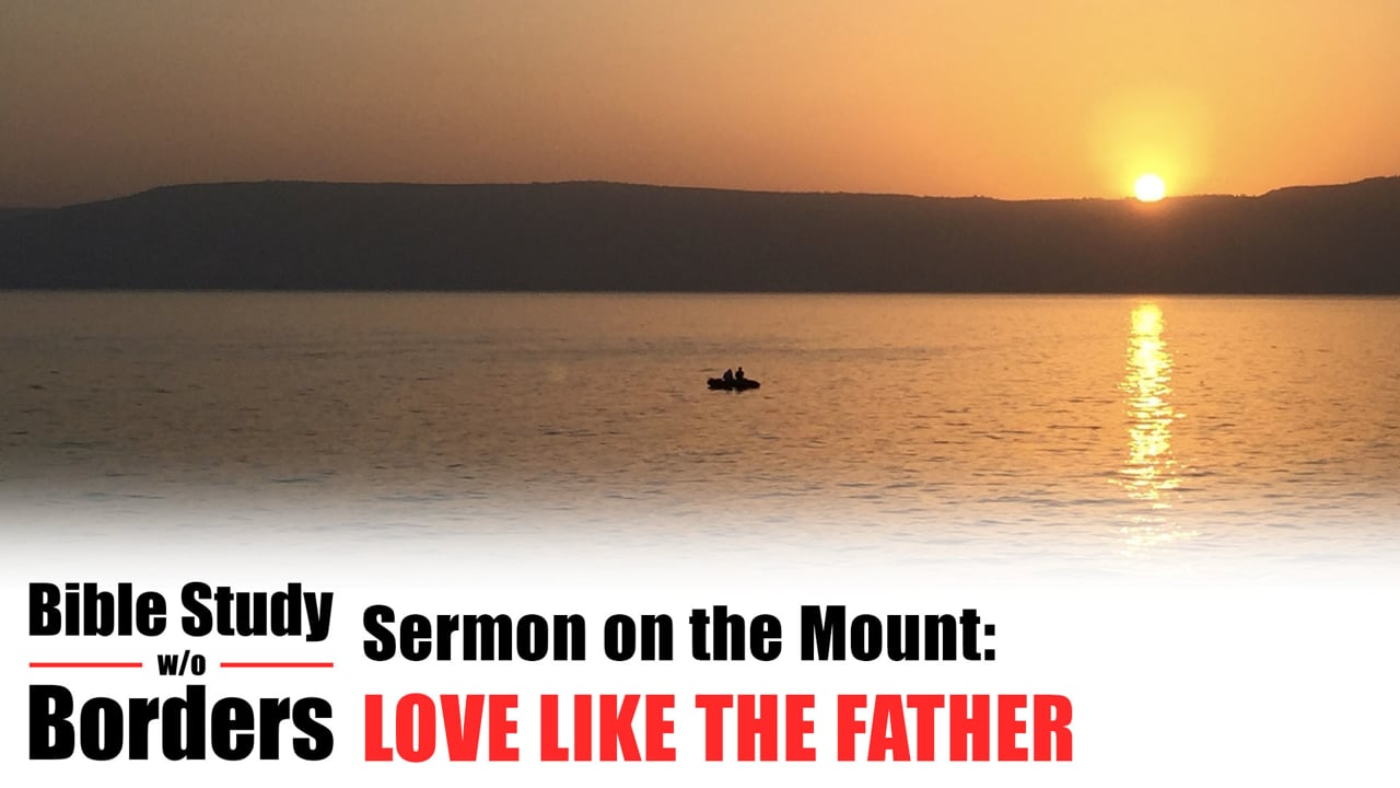 Love Like the Father - Bible Study Without Borders: Ep. 2 (Matt. 5:43-48)