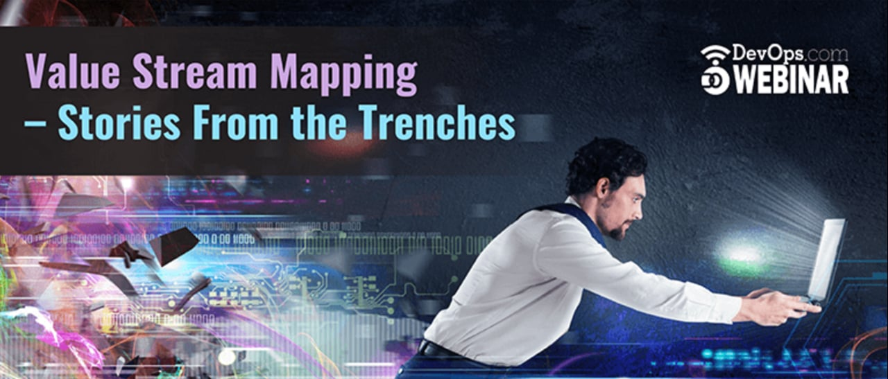 Value Stream Mapping – Stories From the Trenches
