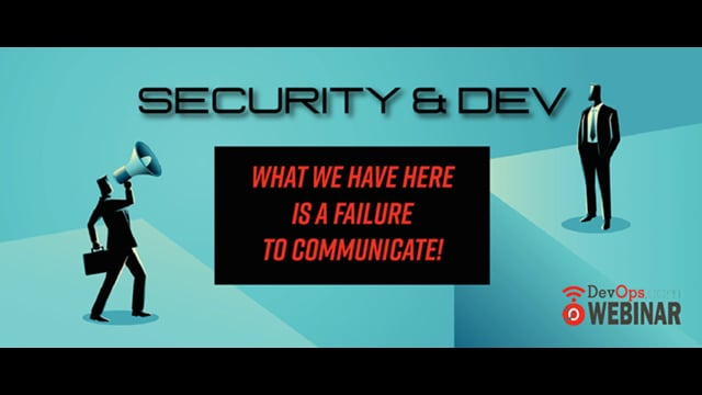 Security & Dev - What We Have Here Is a Failure to Communicate!