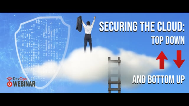 Securing The Cloud: Top Down and Bottom Up
