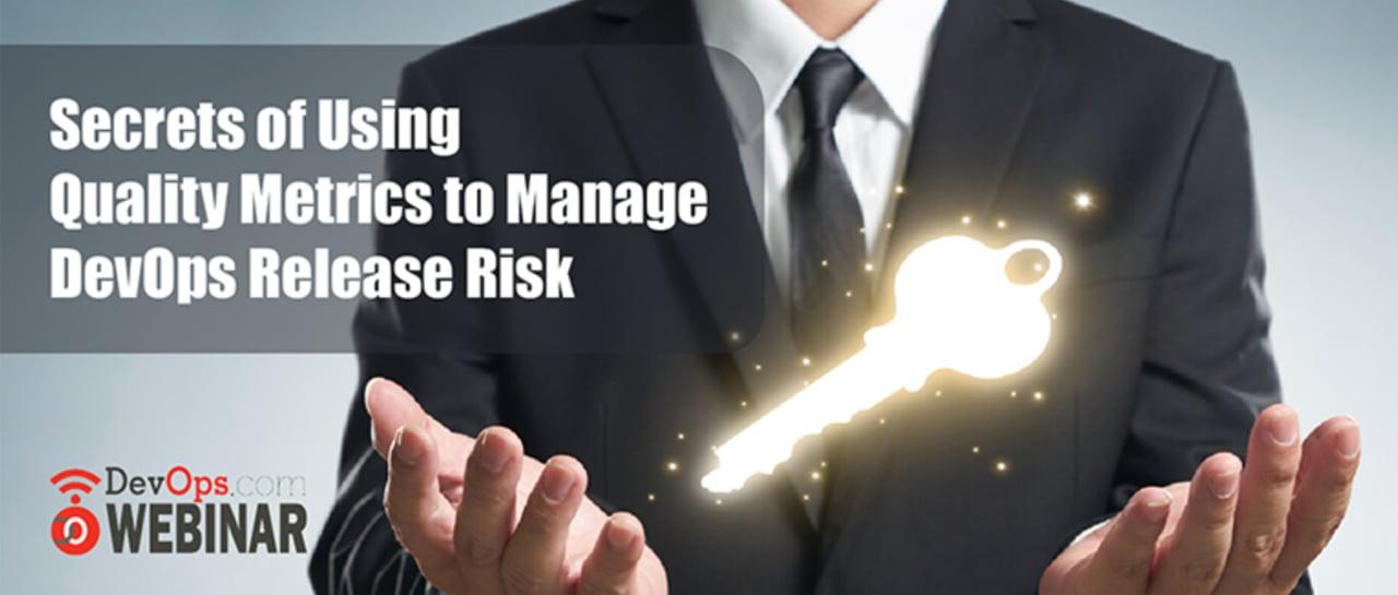 Secrets of using Quality Metrics to Manage DevOps Release Risk