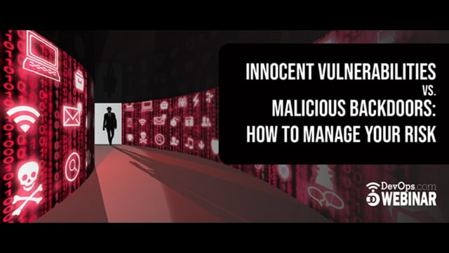 Innocent Vulnerabilities vs Malicious Backdoors: How to Manage Your Risk