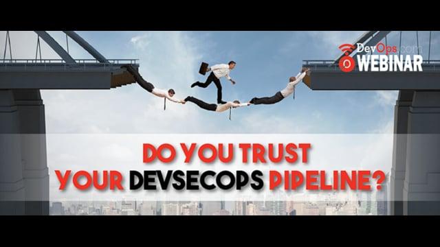 Do You Trust Your DevSecOps Pipeline