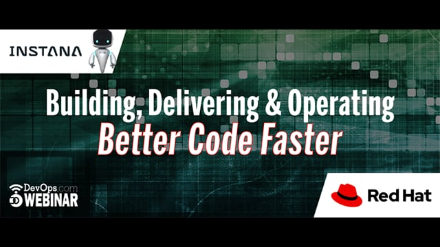 Building, Delivering and Operating Better Code Faster