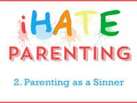 I Hate Parenting: Parenting as a Sinner