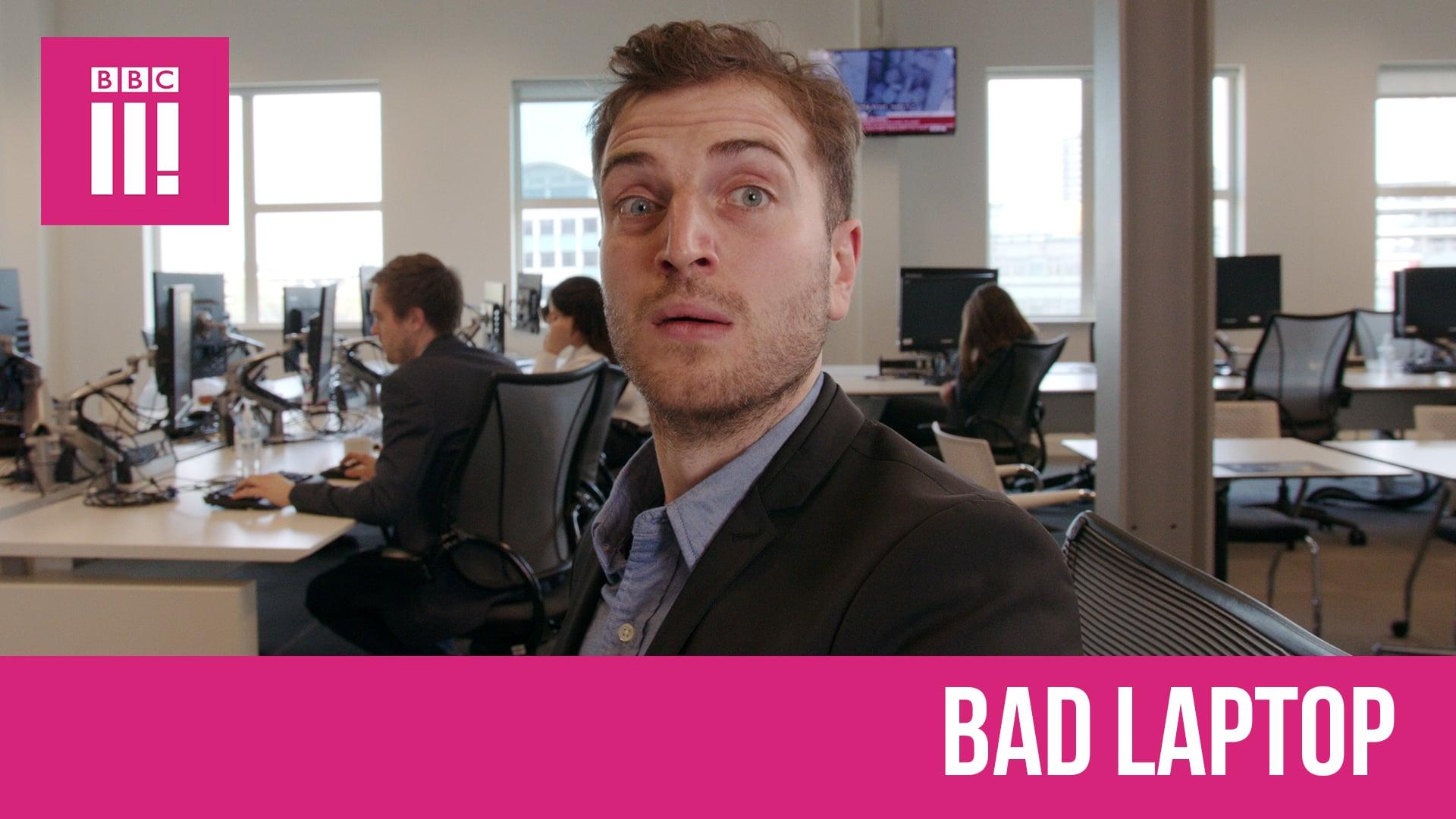 Bad Laptop - BBC Three
