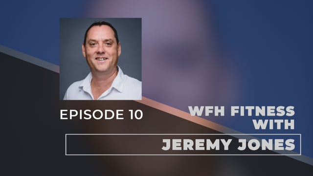 WFH Fitness with Jeremy Jones - E10
