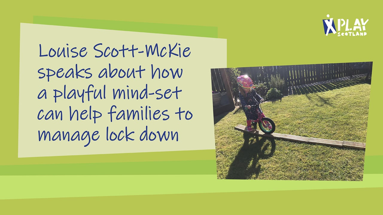 Louise Scott-Mckie speaks about how a playful mind-set can help families to manage lock down