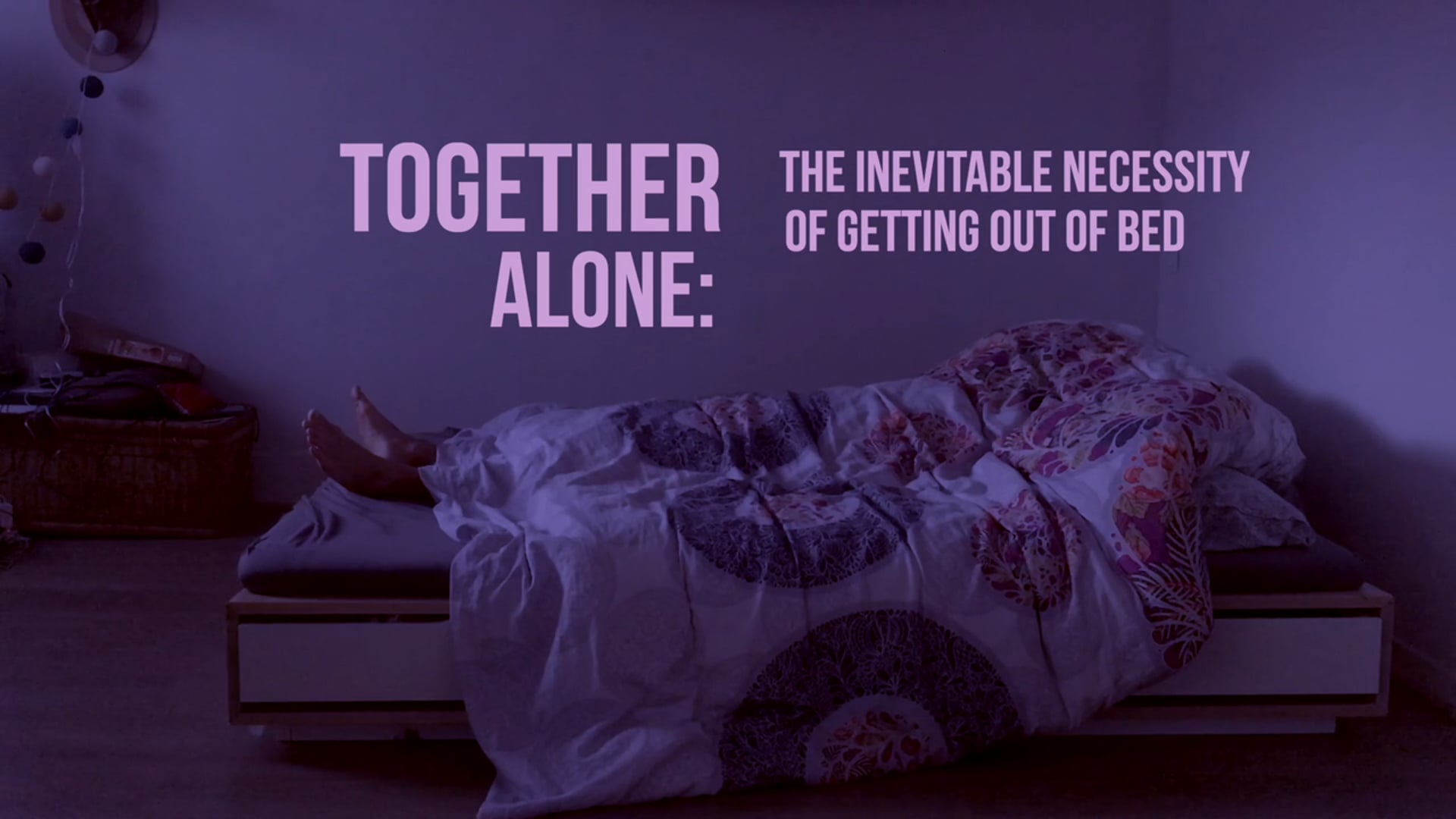 Together Alone - The Inevitable Necessity of Getting Out of Bed