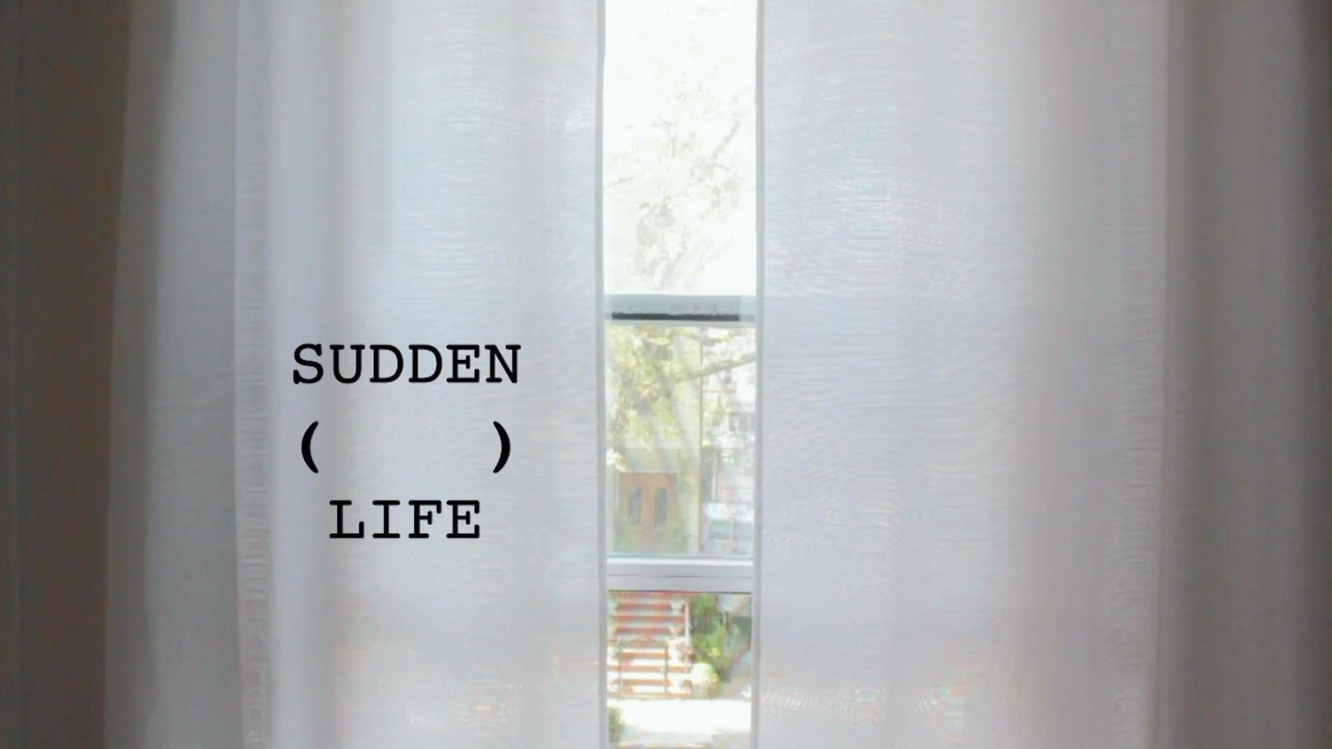 Sudden (     ) Life