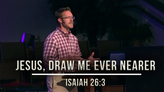 May 29, 2020   Stories of Hope: Jesus, Draw Me Ever Nearer   Isaiah 26:3