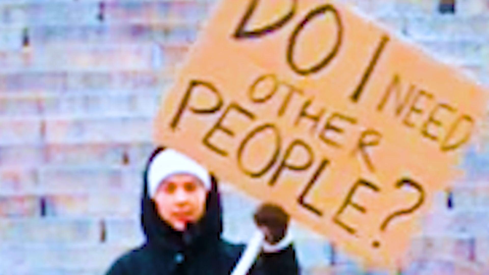 DO I NEED OTHER PEOPLE / PART II