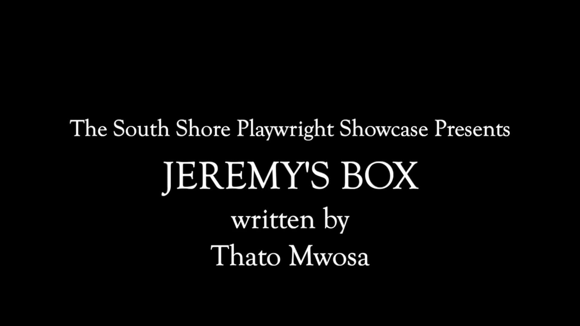Jeremy's Box by Thato Mwosa (South Shore Playwright Showcase)
