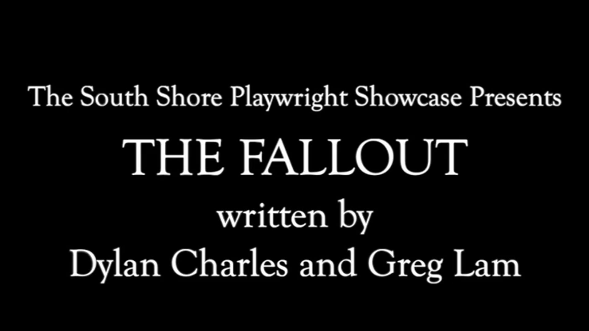 The Fallout by Dylan Charles and Greg Lam (South Shore Playwright Showcase Presents)