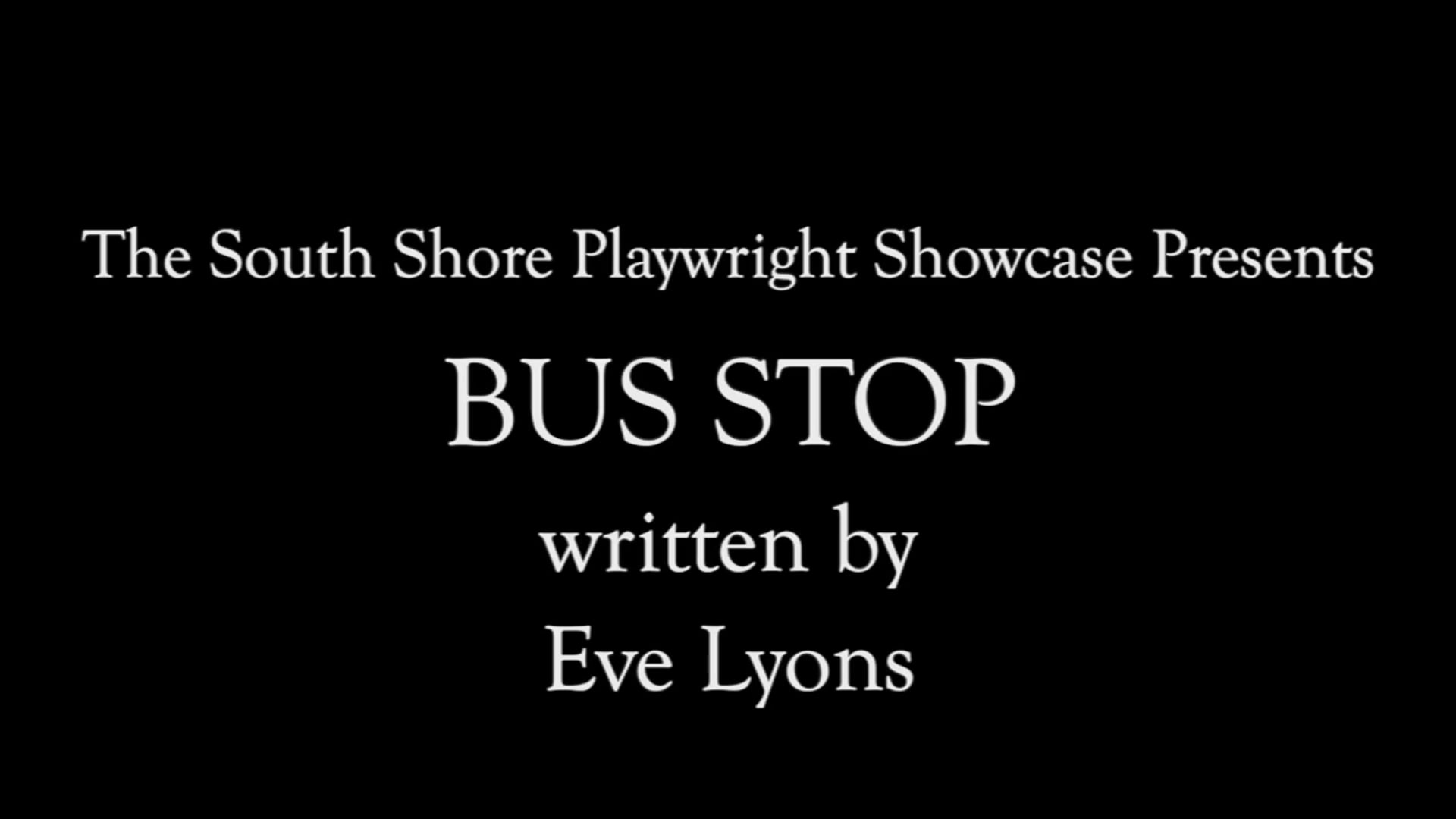 Bus Stop by Eve Lyons (South Shore Playwright Showcase Presents)