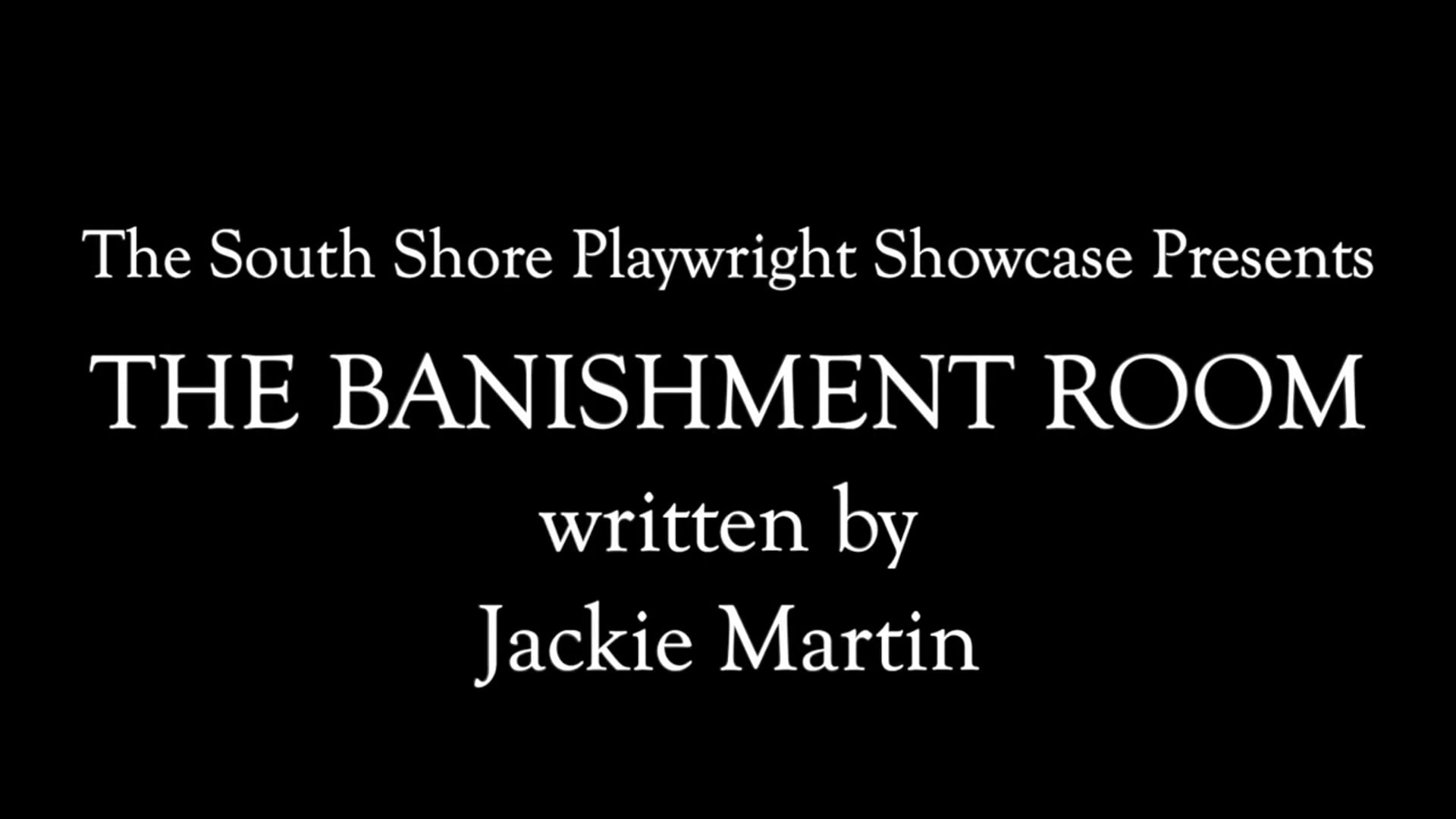 The Banishment Room by Jackie Martin (South Shore Playwright Showcase Presents)