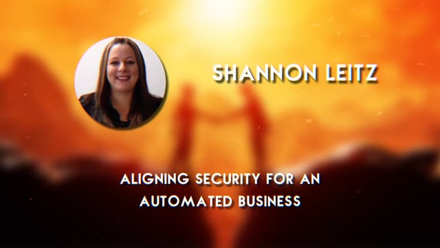 Shannon Leitz - Aligning Security For an Automated Business