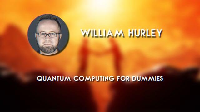William Hurley - Quantum Computing for Dummies