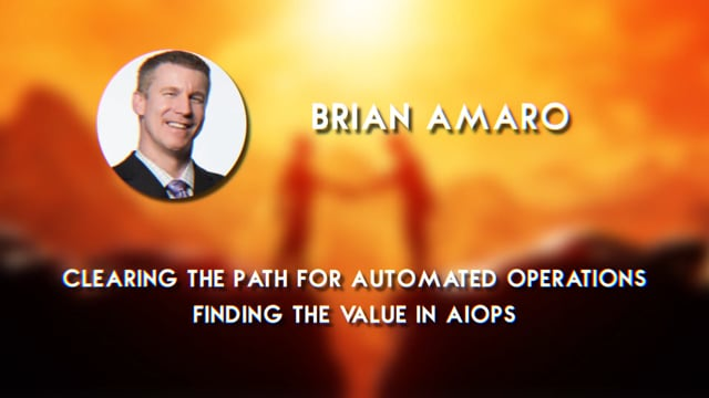 Brian Amaro - Clearing the Path for Automated Operations: Finding the Value in AIOps