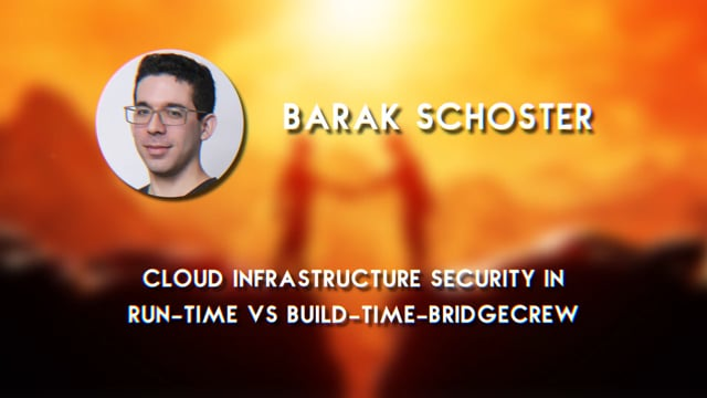 Barak Schoster - Cloud Infrastructure Security in Run-Time vs. Build-Time