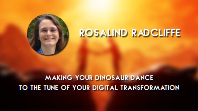 Rosalind Radcliffe - Making your Dinosaur Dance to the Tune of your Digital Transformation