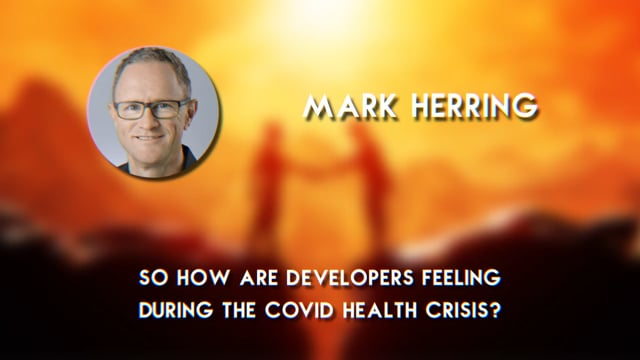 Mark Herring - So How Are Developers Feeling During the COVID Health Crisis?