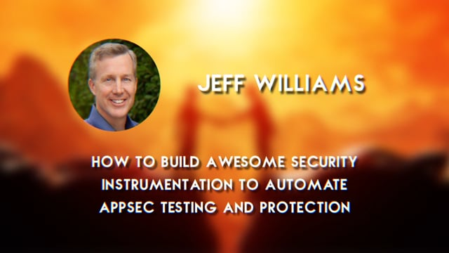 Jeff Williams - How to Build Awesome Security Instrumentation to Automate AppSec Testing and Protection - Contrast Security