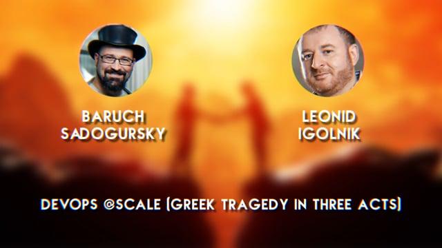 Baruch Sadogursky + Leonid Igolnik - DevOps @Scale (Greek Tragedy in 3 Acts)