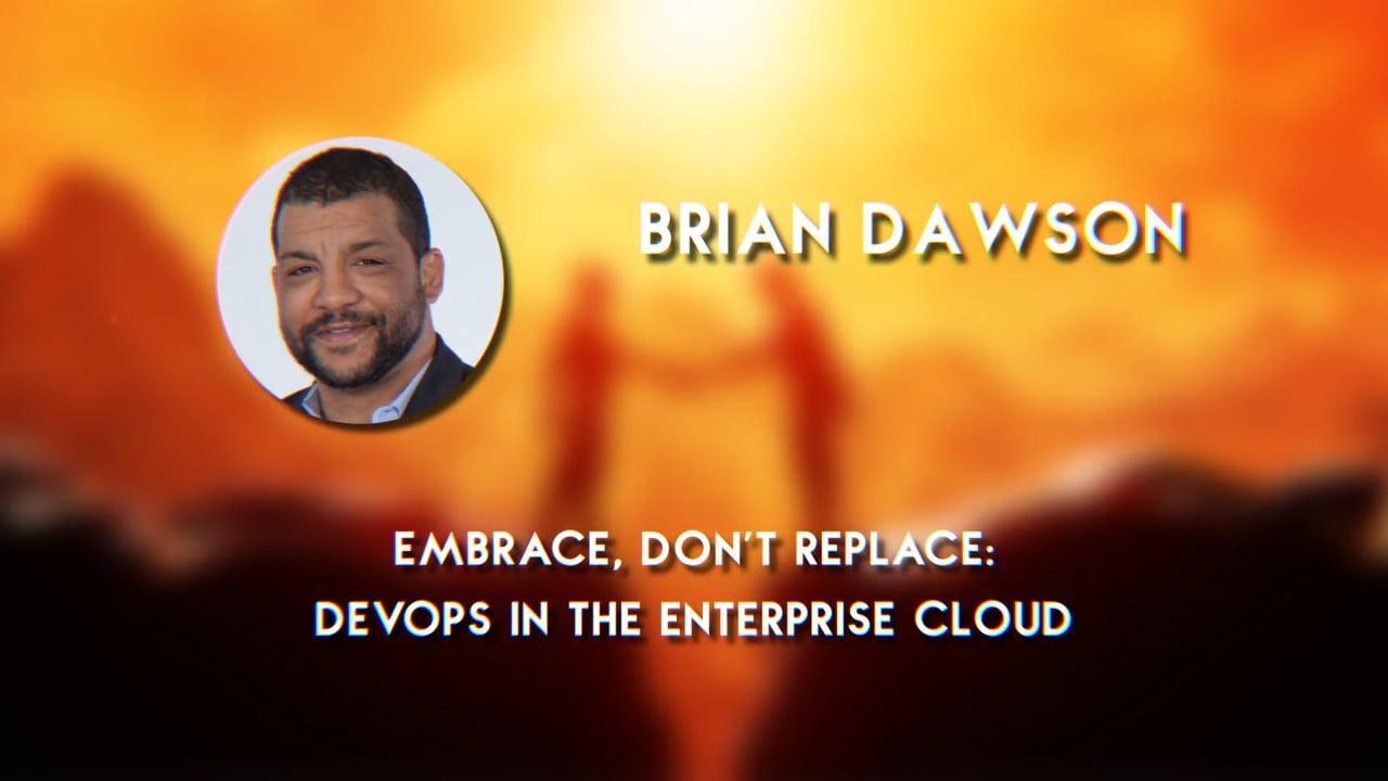 Brian Dawson – Embrace Don't Replace: DevOps in the Enterprise – CloudBees