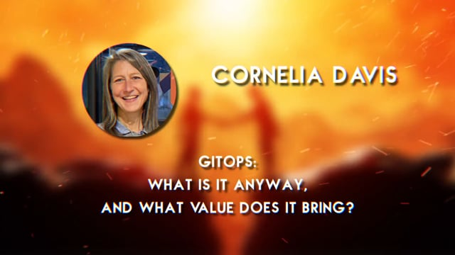 Cornelia Davis - GitOps - What is it Anyway, and What Value Does it Bring?
