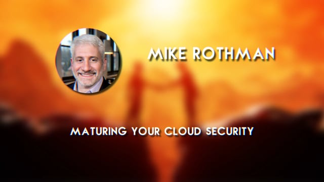 Mike Rothman - Maturing Your Cloud Security