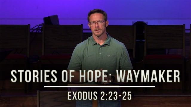 June 5, 2020   Stories of Hope: Waymaker   Exodus 2:23-25