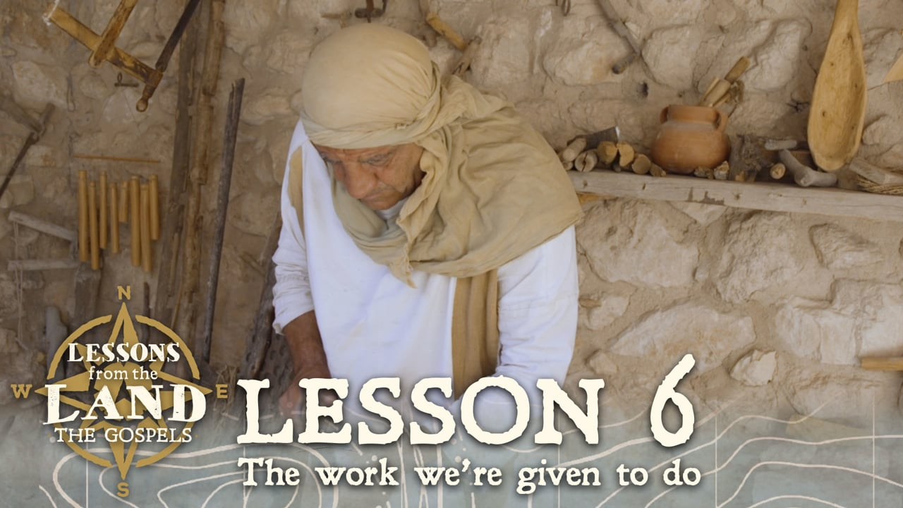 Lesson #6: The work we're given to do